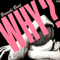 Why ? - Bronski Beat. 1984