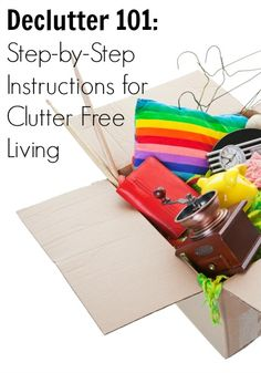 Declutter 101- Step-by-Step Instructions for Clutter Free Living