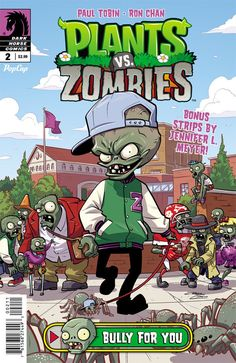 PLANTS VS. ZOMBIES: BULLY FOR YOU #2. Dark Horse Comics. written by Paul Tobin, and illustrated by Ron Chan, Fustin Nguyen, and Jennifer L. Meyer, with a cover by Ron Chan. Released July 15, 2015.