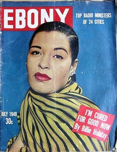 July 1949: Billie Holiday declares she is rehabilitated. | 15 Ebony Magazine Covers That Will Transport You To Simpler Times
