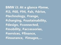 BMW i3: At a glance #bmw, #i3, #60, #94, #ah, #drive, #technology, #range, #charging, #sustainability, #design, #connected, #mobility, #accessories, #services, #finance, #insurance, #images, #videos, #technical, #data http://cheap.nef2.com/bmw-i3-at-a-glance-bmw-i3-60-94-ah-drive-technology-range-charging-sustainability-design-connected-mobility-accessories-services-finance-insurance-images-videos/  # THE NEW FORM OF DRIVING PLEASURE. THE NEW FORM OF DRIVING PLEASURE. The world is in motion…
