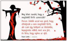 Paulo Coelho: Meg lehet tanulni, hogy a megfelelõ férfit szeressük? Persze. Inkább azzal van gond, hogy... Live In The Now, Inspirational Quotes, Messages, Thoughts, Love, Movie Posters, Paulo Coelho, Life Coach Quotes, Amor