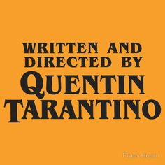 Written and Directed by Quentin Tarantino (dark)