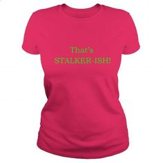 Tha's Stalkerish - cool t shirts #tshirt bemalen #american eagle hoodie
