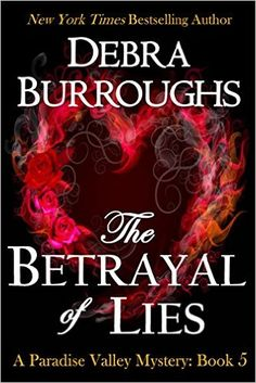 The Betrayal of Lies, Mystery with a Romantic Twist (Paradise Valley Mystery Series Book 5) - Kindle edition by Debra Burroughs. Romance Kindle eBooks @ Amazon.com.