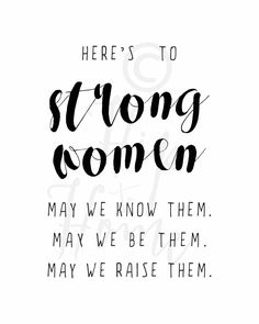 Here's to Strong Women Watermarked Strong Black Woman Quotes, Black Women Quotes, Womens Day Quotes, Strong Women Quotes, Real Women Quotes, Change Quotes, Quotes To Live By, Life Quotes, Women Empowerment Quotes
