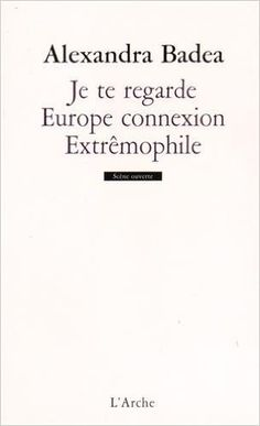 Je te regarde ; Europe connexion ; Extrêmophile / Alexandra Badea