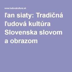 ľan siaty: Tradičná ľudová kultúra Slovenska slovom a obrazom