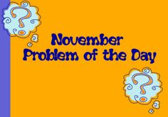 "Problem of the Day Flipchart with a ""November"" theme.    Great for common core standards for math! Addition and subtraction to 20 and simple counting money included."