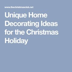Unique Home Decorating Ideas for the Christmas Holiday