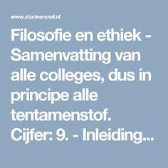 Filosofie en ethiek - Samenvatting van alle colleges, dus in principe alle tentamenstof. Cijfer: 9. - Inleiding in de filosofie en ethiek