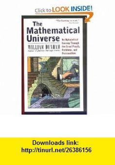 The Mathematical Universe An Alphabetical Journey Through the Great Proofs, Problems, and Personalities (9780471176619) William Dunham , ISBN-10: 0471176613  , ISBN-13: 978-0471176619 ,  , tutorials , pdf , ebook , torrent , downloads , rapidshare , filesonic , hotfile , megaupload , fileserve