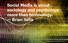 Social media is about sociology and psychology more than technology. ~ Brian Solis