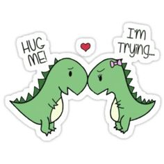 Hug Me! I'm Trying... Dinosaurs from Redbubble | Stickers!❤️