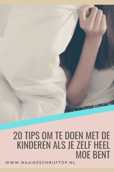 20 Tips als je te moe bent om voor de kinderen te zorgen. | Maaike schrijft op 5 Kids, Diy For Kids, Children, Family Comes First, Vans Kids, Baby Games, Raising Kids, Art Therapy, Kids And Parenting