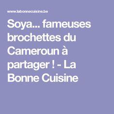 Soya... fameuses brochettes du Cameroun à partager ! - La Bonne Cuisine