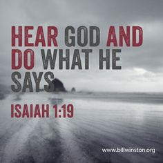 Hear God and do what He says. Isaiah 1:19