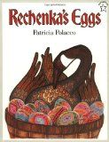 Rechenka's Eggs - A story of a kindly Grandmother and an Easter miracle for her and her goose, Rechenka