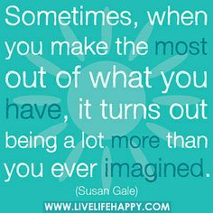 WHEN YOU MAKE THE MOST OF WHAT YOU HAVE by deeplifequotes, via Flickr