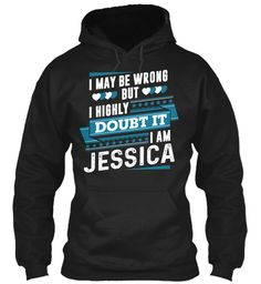 I Highly Doubt It, I'm Jessica ! Black Sweatshirt Front
