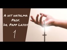 A hit hatalma: Prof  Dr  Papp Lajos 1/2 Youtube, Youtubers, Youtube Movies