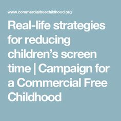 Real-life strategies for reducing children's screen time | Campaign for a Commercial Free Childhood