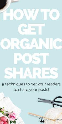 Easy ways to encourage your readers to share your post for you. Organic shares are the best shares!