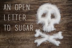 5 Things They're Not Telling You About Sugar Dear Sugar, Like You, Told You So, Shocking News, Open Letter, Stop Eating, Relationships Love, Safe Food, Lettering