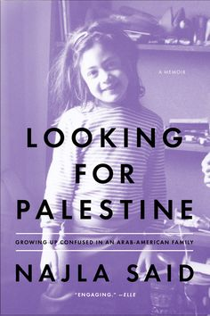 LOOKING FOR PALESTINE by Najla Said -- A frank and entertaining memoir—from the daughter of Edward Said—now in paperback.