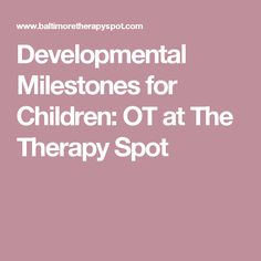 Developmental Milestones for Children: OT at The Therapy Spot