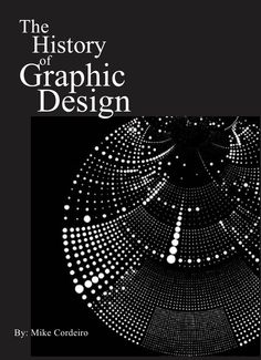 History of  The                Graphic Design       History     of  Graphic   Design     By: Mike Cordeiro