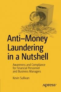 Anti-Money Laundering in a Nutshell: Awareness and Compliance for Financial Personnel and Business Managers by Kevin Sullivan - Apress Free Books Online, Reading Online, Anti Money Laundering Law, Financial Regulation, Business Money, Pandas