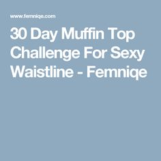 30 Day Muffin Top Challenge For Sexy Waistline - Femniqe