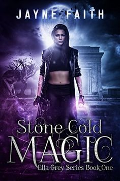 Stone Cold Magic (Ella Grey Series Book 1) by Jayne Faith https://www.amazon.com/dp/B01M7XDZXW/ref=cm_sw_r_pi_dp_x_Tw9gybGYNEESE