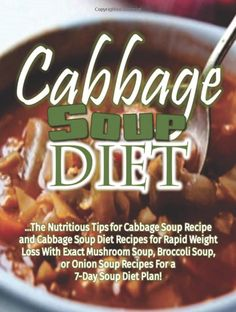 Cabbage Soup Diet: The Nutritious Tips for Cabbage Soup Recipe and Cabbage Soup Diet Recipes for Rapid Weight Loss With Exact Mushroom Soup, Broccoli Soup, or Onion Soup Recipes For A Soup Diet Cabbage Soup Recipes, Diet Soup Recipes, Detox Recipes, Healthy Recipes, 7 Day Soup Diet, Soup Diet Plan, 30 Diet, Week Diet, Cabbage Diet