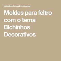 Moldes para feltro com o tema Bichinhos Decorativos