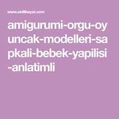 amigurumi-orgu-oyuncak-modelleri-sapkali-bebek-yapilisi-anlatimli