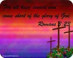 Everyone has sinned and has falling short of the glory of God. But yet God Loved us SO Much that He sent His Son Jesus into the world to DIE for U and I Salvation Scriptures, Romans, Gods Love, World, Love Of God, The World, Novels