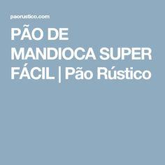 PÃO DE MANDIOCA SUPER FÁCIL | Pão Rústico