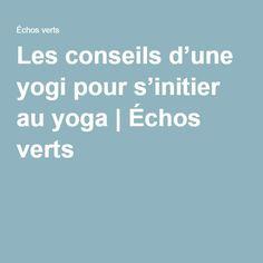Les conseils d'une yogi pour s'initier au yoga | Échos verts