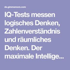 IQ-Tests messen logisches Denken, Zahlenverständnis und räumliches Denken. Der maximale Intelligenzquotient liegt bei etwa 160. Der Durchschnitt liegt zwischen 90 und 110. Willst Du Deinen IQ herausfinden? Dann mache sofort unseren kostenlosen IQ-Test!