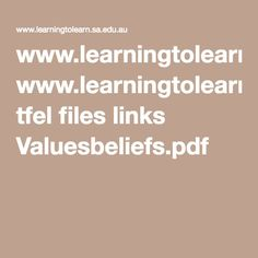 www.learningtolearn.sa.edu.au tfel files links Valuesbeliefs.pdf