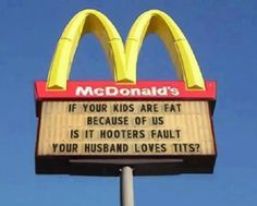 Just don't feed your fat kids fast fat food. Parents are the problem. The generation prior to ours is mental...