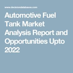 Automotive Fuel Tank Market Analysis Report and Opportunities Upto 2022