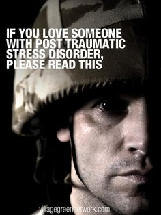 If You Love Someone with Post Traumatic Stress Disorder, Please Read This / http://villagegreennetwork.com/love-someone-post-traumatic-stress-disorder/