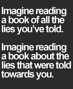 What would be worse?  I would rather read a book of all the lies I'd told.