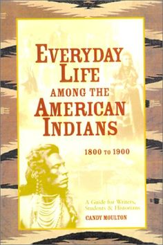 Everyday Life Among the American Indians: 1800 to 1900 (Writer's Guide to Everyday Life Series) by Candy Vyvey Moulton http://www.amazon.com/dp/0898799961/ref=cm_sw_r_pi_dp_ILLCub057D3HQ