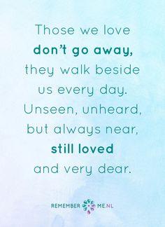 Ook al zijn ze niet meer hier, ze zijn wel bij ons. Een quote over het afscheid, het verdriet en het gemis na de dood van een geliefde. Vind meer inspiratie over de uitvaart en rouwen op http://www.rememberme.nl