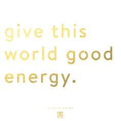 Give this world good energy. #Quote #MissMeJeans #AlwaysShine