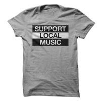 Support Local Music Shirts. Support musicians locally! CHECK OUT MY OTHER DESIGNS BY CLICKING VPskidoo BELOW